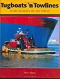 Tugboats 'N Towlines : The Men and Women Who Give Them Life, Salinger, Warren, 1885435428