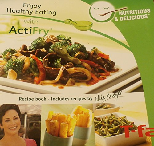 Enjoy Healthy Eating with ActiFry; Recipe Book/Includes Recipes by Ellie Krieger [T-Fal] (Actifry Recipes)