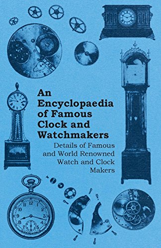 An Encyclopaedia of Famous Clock and Watchmakers - Details of Famous and World Renowned Watch and Clock Makers