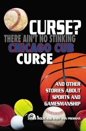 - Curse? There Ain't No Stinking Chicago Cub Curse: And Other Stories about Sports and Gamesmanship