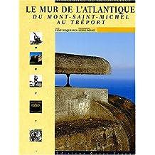 LE MUR DE L'ATLANTIQUE DU MONT-SAINT-MICHEL AU TREPORT