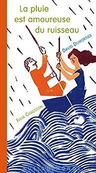 La pluie est amoureuse du ruisseau par Julia Chausson