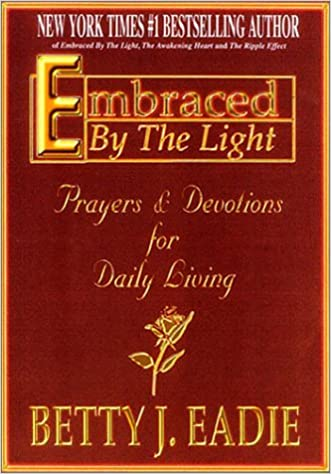 Embraced By The Light Book Extraordinary Embraced By The Light Prayers Devotions For Daily Living Betty J