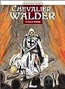 Chevalier Walder, tome 6 : Chevalier teutonique par Rahir