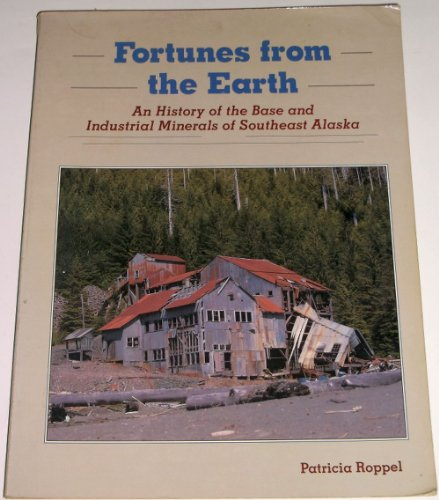Fortunes From the Earth: An History of the Base and Industrial Minerals of Southeast Alaska