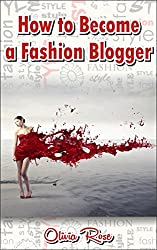 How to Become a Fashion Blogger (English Edition)