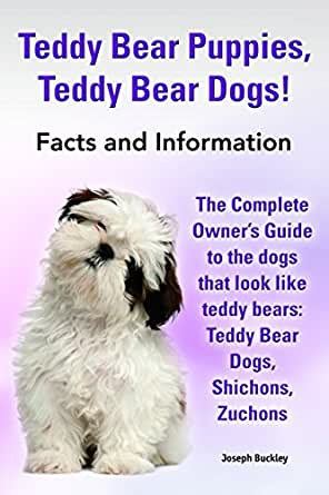Teddy Bear Puppies, Teddy Bear Dogs!: The Complete Owner's