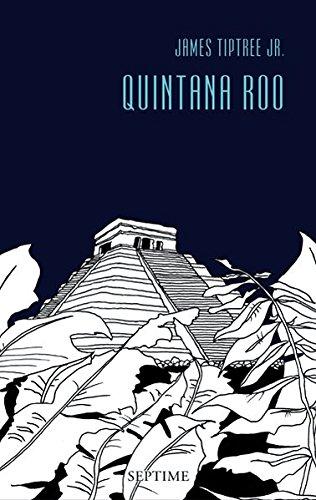 Quintana Roo: Sämtliche Erzählungen, Band 5 Gebundenes Buch – 3. Januar 2011 James Tiptree Jr. Anne Koenen Frank Böhmert Septime Verlag
