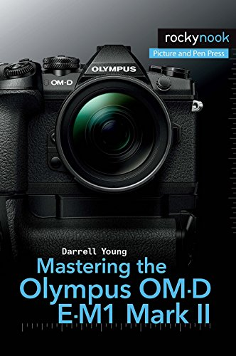 Mastering the Olympus OM-D E-M1 Mark II (Om D E M5 Mark Ii Manual)