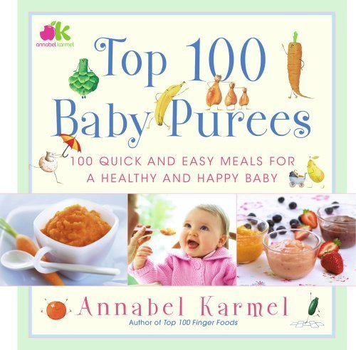 Top 100 Baby Purees: 100 Quick and Easy Meals for a Healthy and Happy Baby by Karmel, Annabel (1st (first) Edition) [Hardcover(2006)]