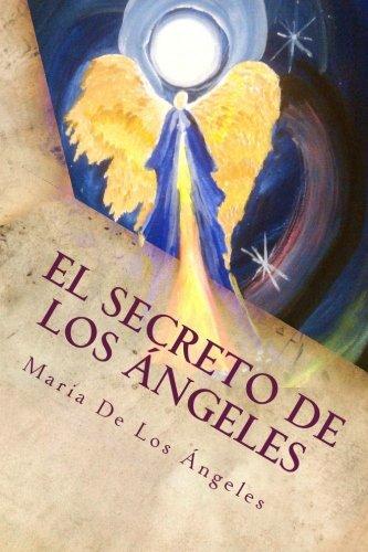 El Secreto de los Angeles: Una Vida Angelical (El Secretos de los Angeles) (Volume 1) (Spanish Edition) [Maria de Los Angeles Torres] (Tapa Blanda)