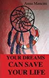 Your Dreams Can Save Your Life, Anna Mancini, 1932848886
