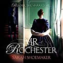 Mr Rochester Audiobook by Sarah Shoemaker Narrated by Simon Shepherd