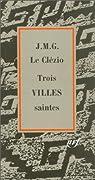 Trois villes saintes par Jean-Marie Gustave Le Clézio