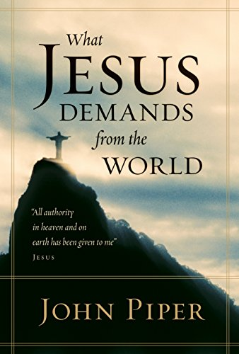 What Jesus Demands from the World (The Lordship Of Jesus Christ Bible Study)