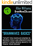 Brainwave Basics - Stuff You Should Know in Words You Can Understand About Using Brain Waves to Train Your Brain