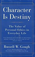 Character Is Destiny: The Value of Personal Ethics in Everyday Life