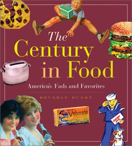 The Century in Food: America's Fads and Favorites by Beverly Bundy