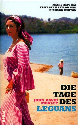 Die Tage des Leguans: Meine Zeit bei Elizabeth Taylor und Richard Burton