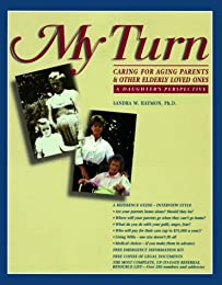 My Turn: Caring for Aging Parents & Other Elderly Loved Ones : A Daughters Perspective