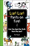 Liar! Liar! Pants on Fire!: Can You Spot the Truth from the Lies? (I Wish I Knew That)