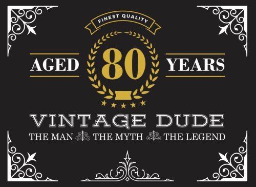 Aged 80 Years Vintage Dude: 80th Birthday Guest Book for Men, The Man, The Myth, The Legend 80 Year Old Birthday Book ebook