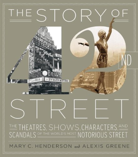 The Story of 42nd Street: The Theatres, Shows, Characters, and Scandals of the World's Most Notorious - 42nd New Street York