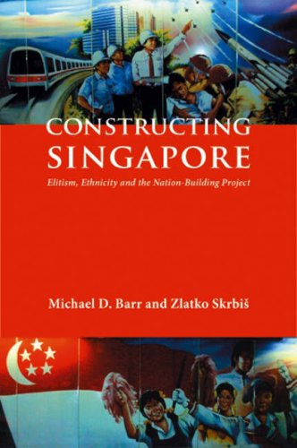 Constructing Singapore: Elitism, Ethnicity and the Nation-Building Project (Democracy in Asia) (The Emerging Middle Class In Developing Countries)