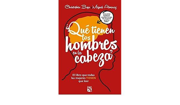 Amazon.com: ¿Qué tienen los hombres en la cabeza?: El libro que todas la mujeres tienen que leer (Spanish Edition) eBook: Christopher Brya, Miguel Alamaraz: ...
