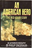 An American Hero: The Red Adair Story : An Authorized Biography