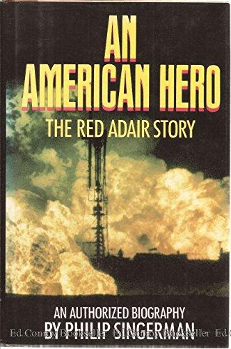 An American Hero  The Red Adair Story   An Authorized Biography