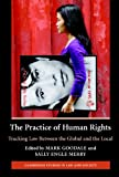 The Practice of Human Rights : Tracking Law Between the Global and the Local, , 0521683785