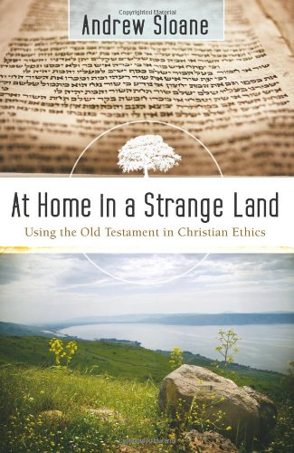 At Home in a Strange Land: Using the Old Testament in Christian Ethics ebook