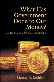 What Has Government Done to Our Money? Case for the 100 Percent Gold Dollar (LvMI) (English Edition)