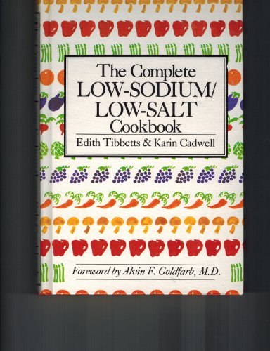 Complete Low-sodium, Low-salt Cook Book by Edith Tibbetts, Karin Cadwell