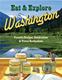 Eat & Explore Washington Favorite Recipes, Celebrations and Travel Destinations (Eat & Explore State Cookbooks)