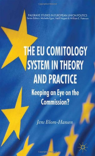 The EU Comitology System in Theory and Practice: Keeping an Eye on the Commission? (Palgrave Studies in European Union P