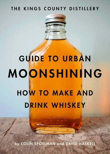 Read Online Kings County Distillery Guide to Urban Moonshining ebook