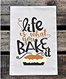 life bake - Kitchen Dish Towel - Flour Sack Towel - Life is What you Bake It - Thanksgiving Kitchen Towel - Gift for Baker