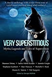 Very Superstitious: Myths, Legends and Tales of Superstition (Charity Anthology Dark Tales Collection)