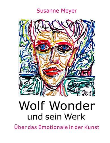 Wolf Wonder und sein Werk: Über das Emotionale in der Kunst (German Edition) por Susanne Meyer