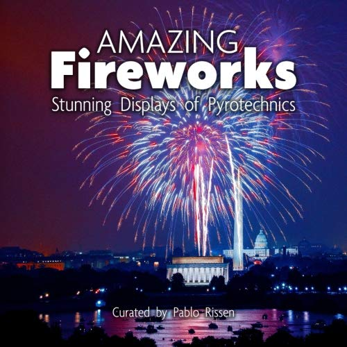Amazing Fireworks: Stunning Displays of Pyrotechnics: A
