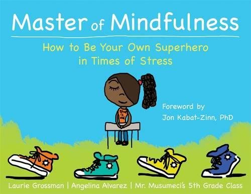 "Image result for ""Master of Mindfulness, How to Be Your Own Superhero in times of Stress"" by Laurie Grossman, Angelia Alvarez and Mr. Musumeci's 5th Grade Class."