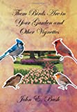 Them Birds Are in Your Garden and Other Vignettes, John E. Bush, 1483662748