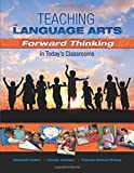 Teaching the Language Arts: Forward Thinking in Today's Classrooms