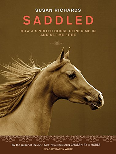 Saddled: How a Spirited Horse Reined Me in and Set Me Free