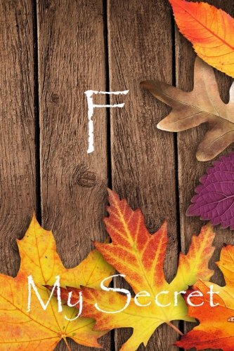 my secret: F, Internet Password keeper, Password log, Password Organizer, password key, password book, Size 6x9 inches, 120 pages.  This password ... internet passwords in one convenient place pdf epub