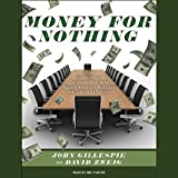 Money for Nothing: How the Failure of Corporate Boards Is Ruining American Business and Costing Us Trillions