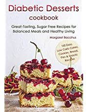 Diabetic Desserts Cookbook: Great-Tasting, Sugar Free Recipes for Balanced Meals and Healthy Living