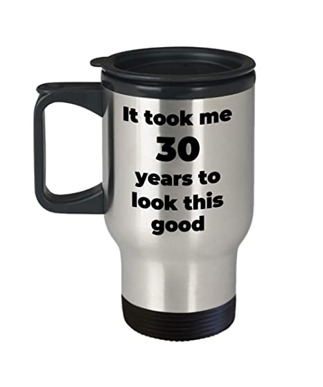 30th Birthday Mug Funny It Took Me 30 Years To Look This Good Gifts Idea For
